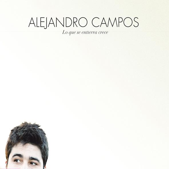 Alejandro Campos - Lo que se entierra crece